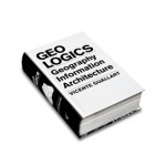 &quot;Geo Logics. Geography, Information, Architecture&quot; edito da Actar