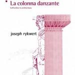 Libri Scheiwiller pubblica La colonna danzante. Sull'ordine in architettura