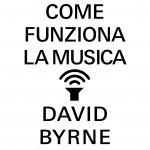 David Byrne, Come funziona la musica, Bompiani (alta)